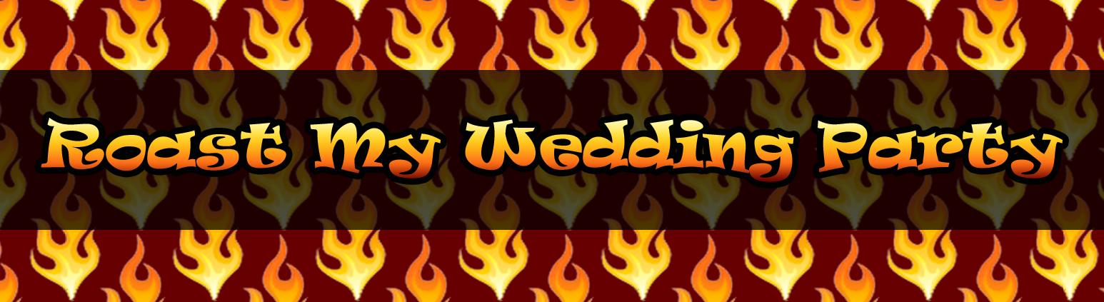 Roast My Wedding Party Blog